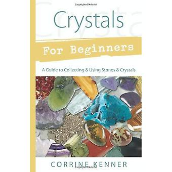 Crystals for Beginners: A Guide to Collecting and Using Stones and Crystals (For Beginners)