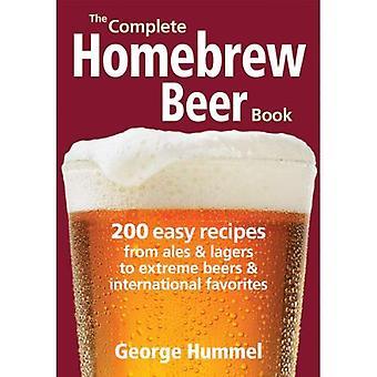 Le livre complet Homebrew bière: 200 recettes faciles, d'Ales et Lagers de bières extrême et des plats internationaux