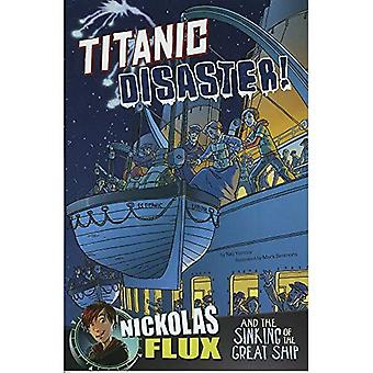 Titanic Disaster!: Nickolas Flux and the Sinking of the Great Ship (Nickolas Flux History Chronicles)