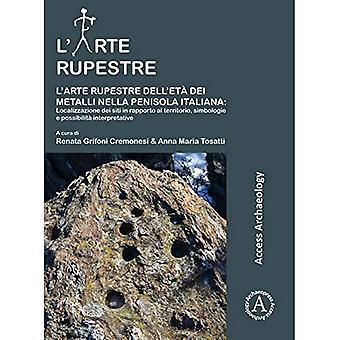 L'arte rupestre dell'eta dei metalli nella penisola italiana: localizzazione dei siti in rapporto al territorio, simbologie e possibilita interpretative