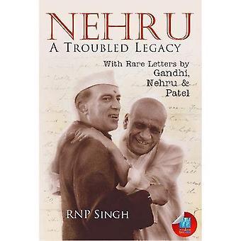 Nehru: A Troubled Legacy: With Rare Letters by Gandhi, Nehru & Patel