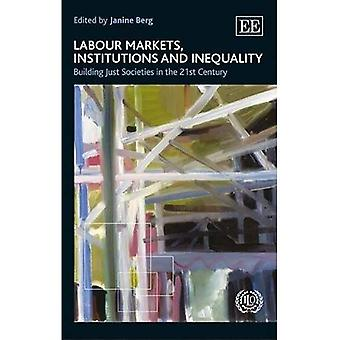 Labour Markets, Institutions and Inequality: Building Just Societies in the 21st Century