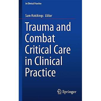 Trauma and Combat Critical Care in Clinical Practice - 2016 by Sam Hut