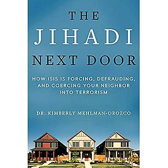 The Jihadi Next Door: How ISIS Is Forcing, Defrauding, and Coercing Your Neighbor into Terrorism