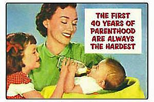 The first 40 years of parenthood are...fridge magnet