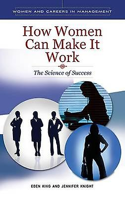 How femmes can Make it Work The Science of Success by King & Eden