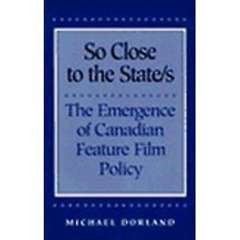 So nah an die Staaten die Entstehung des kanadischen Feature Filmpolitik von Dorland & Michael