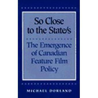 Così vicino agli Stati l'emergere di canadese Feature Film politica da Dorland & Michael