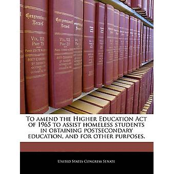 To amend the Higher Education Act of 1965 to assist homeless students in obtaining postsecondary education and for other purposes. by United States Congress Senate