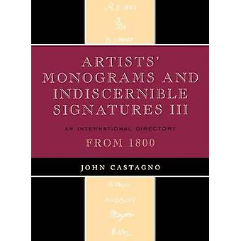Artists Monograms and Indiscernible Signatures III An International Directory from 1800 by Castagno & John