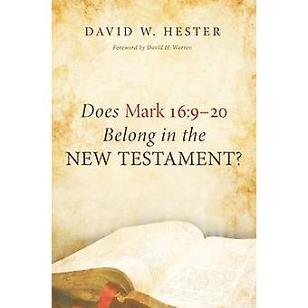Does Mark 16920 Belong in the New Testament by Hester & David W.