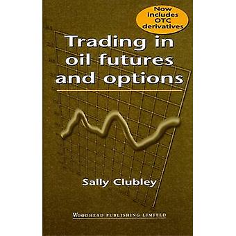 Trading in Oil Futures and Options by Clubley & Sally