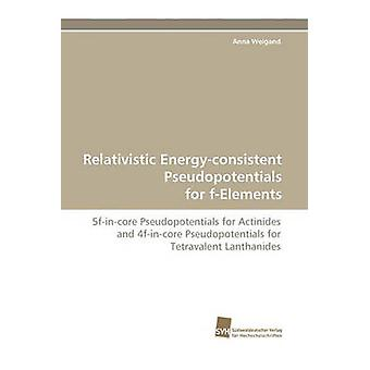 Relativistic EnergyConsistent Pseudopotentials for FElements by Weigand & Anna