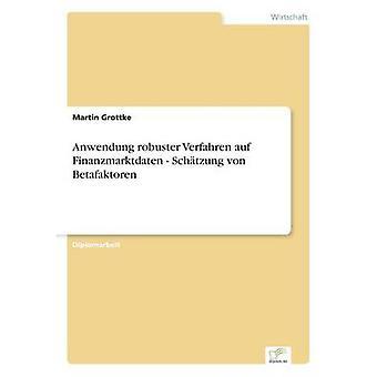 Anwendung robuster Verfahren auf Finanzmarktdaten Schtzung von Betafaktoren af Grottke & Martin