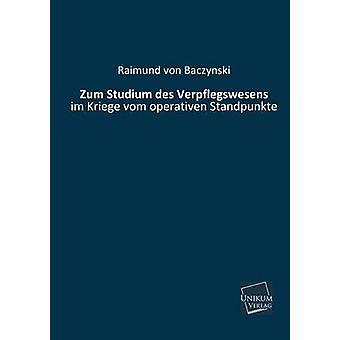Zum Studium Des Verpflegswesens by Baczynski & Raimund Von