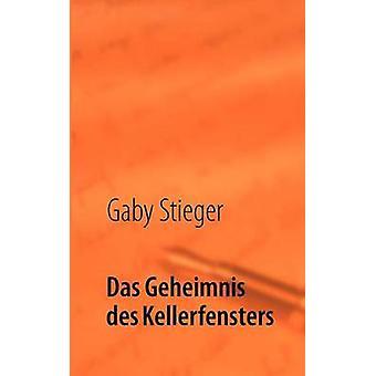Das Geheimnis des Kellerfensters von Stieger & Gaby