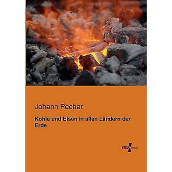 Kohle Und Eisen em Allen Landern Der Erde por Pechar & Johann