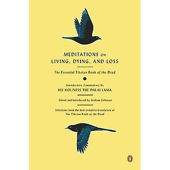 Meditations on Living - Dying - and Loss - The Essential Tibetan Book