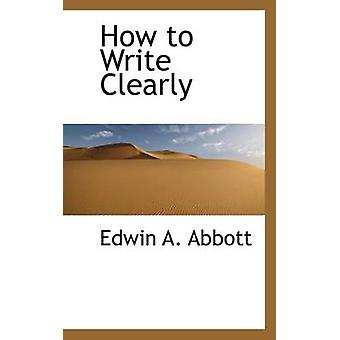 How to Write Clearly by Edwin Abbott Abbott - 9780559171734 Book