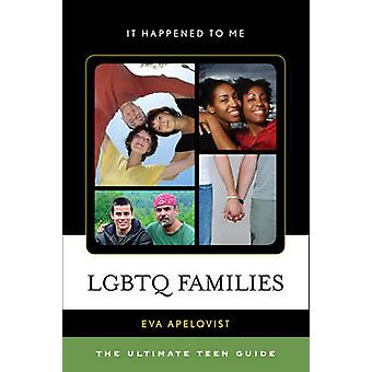 LGBTQ Families - The Ultimate Teen Guide by Eva Apelqvist - 9780810885