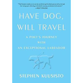 Have Dog - Will Travel - A Poet's Journey by Stephen Kuusisto - 978145