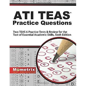 Ati Teas Practice Questions - Two Teas 6 Practice Tests & Review for t