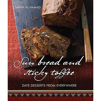 Sun Bread and Sticky Toffee - Date Desserts from Everywhere by Sarah A