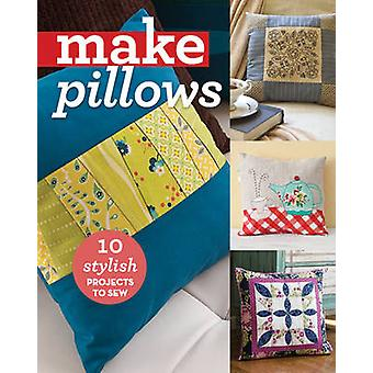 Make Pillows - 10 Stylish Projects to Sew by C&T Publishing - 97816174