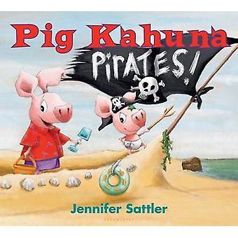 Pig Kahuna Pirates! by Jennifer Sattler - 9781619632011 Book