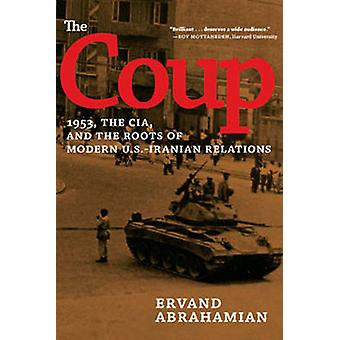 The Coup - 1953 - the CIA - and the Roots of Modern U.S. - Iranian Rev