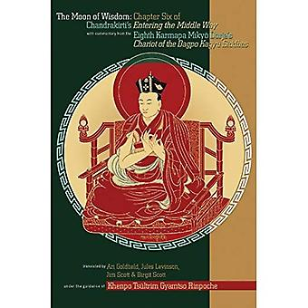Moon of Wisdom: Chapter Six of Chandrakirti's Entering the Middle Way with Commentary from the Eighth Karmapa Mikyo Dorje's Chariot of the Dakpo Kagyu Siddhas