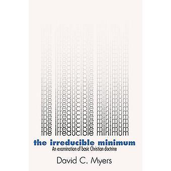 Irreducible Minimum An Examination of Basic Christian Doctrine by Myers & David C.