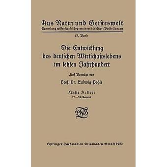 Die Entwicklung Des Deutschen Wirtschaftslebens Im Letzten Jahrhundert by Pohle & Ludwig