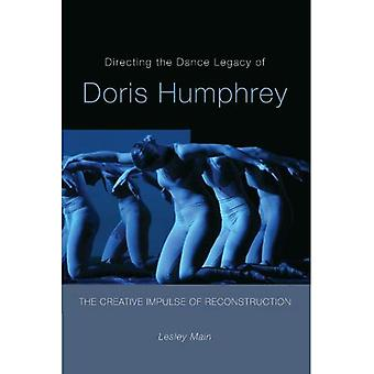 Directing the Dance Legacy of Doris Humphrey: The Creative Impulse of Reconstruction