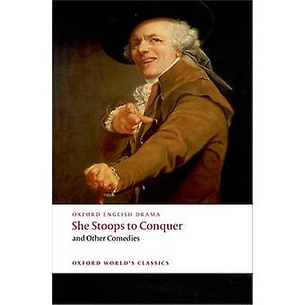 She Stoops to Conquer and Other Comedies by Oliver Goldsmith & Henry Fielding & David Garrick & George Colman