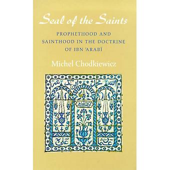 The Seal of the Saints. Prophethood and Sainthood in the Doctrine of Ibn 'Arabi (Paperback) by Chodkiewicz Michel Sherrard Liadain
