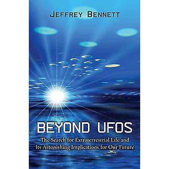 Beyond UFOs - The Search for Extraterrestrial Life and its Astonishing