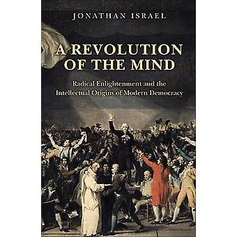 A Revolution of the Mind - Radical Enlightenment and the Intellectual