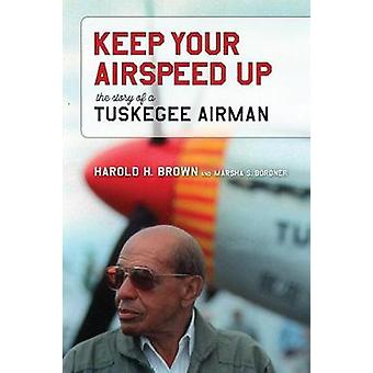 Keep Your Airspeed Up - The Story of a Tuskegee Airman by Harold H. Br