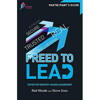 Freed to Lead - Participant's Guide - Effective Identity-Based Leaders