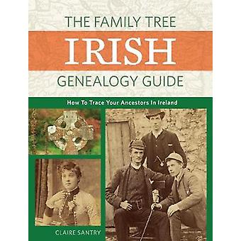 The Family Tree Irish Genealogy Guide - How to Trace Your Ancestors in