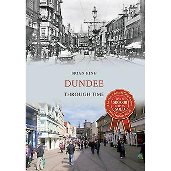 Dundee Through Time by Brian King - 9781445621616 Book