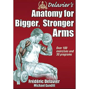 Delavier's Anatomy for Bigger - Stronger Arms by Frederic Delavier -