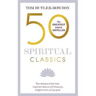 50 Spiritual Classics - Your shortcut to the most important ideas on s