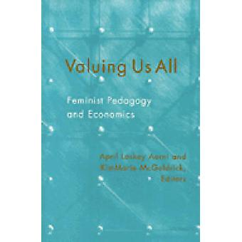 Valuing Us All - Feminist Pedagogy and Economics by April Laskey Aerni