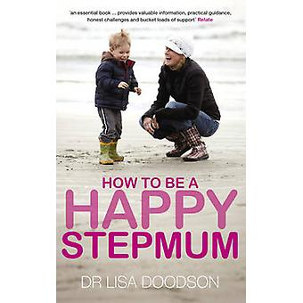How to be a Happy Stepmum by Lisa Doodson - 9780091929626 Book