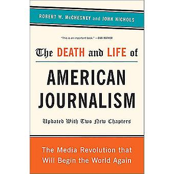 The Death and Life of American Journalism - The Media Revolution That