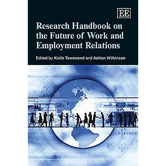 Research Handbook on the Future of Work and Employment Relations by K