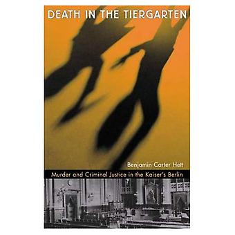 Death in the Tiergarten: Murder and Criminal Justice in the Kaiser's Berlin