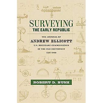 Surveying the Early Republic: The Journal of Andrew Ellicott, U.S. Boundary Commissioner in the Old Southwest,...
